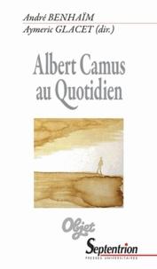 André Benhaïm et Aymeric Glacet - Albert Camus au quotidien.