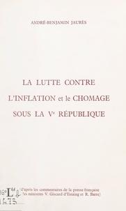 André-Benjamin Jaurès et R. Barre - La lutte contre l'inflation et le chômage sous la Ve République - D'après les commentaires de la presse française, et des ministres Valéry Giscard d'Estaing et Raymond Barre.