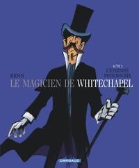 André Benn - Le magicien de Whitechapel Tome 3 : L'éternité pour mourir.