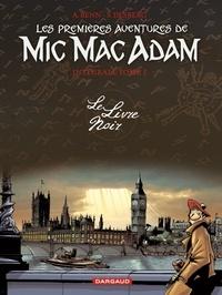 André Benn et Stephen Desberg - Les Premières Aventures de Mic Mac Adam l'Intégrale Tome 1 : Le Livre Noir.