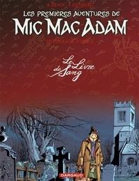 André Benn et Stephen Desberg - Les Premières Aventures de Mic Mac Adam l'Intégrale Tome 2 : Le Livre de Sang.