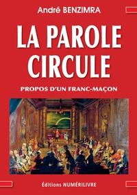 André Benzimra - La Parole Circule - Propos d'un franc-maçon.