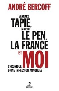 André Bercoff - Bernard Tapie, Marine Le Pen, la France et moi - Chronique d'une implosion annoncée.