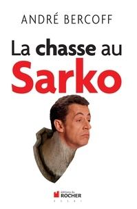 André Bercoff - La chasse au Sarko.