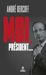 André Bercoff - Moi, Président....