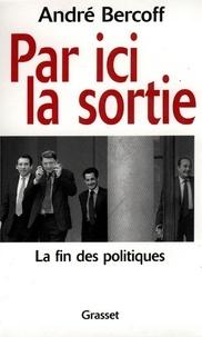 André Bercoff - Par ici la sortie - La fin des politiques.