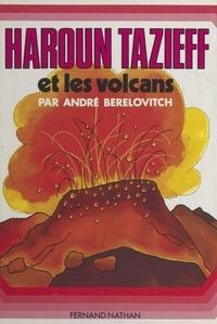André Berelovitch et Pierre Bichet - Haroun Tazieff et les volcans.