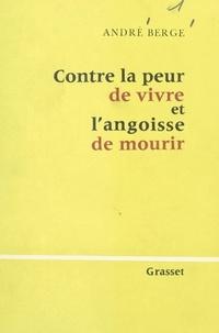 André Berge - Contre la peur de vivre et l'angoisse de mourir.