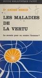 André Berge - Les maladies de la vertu - La morale pour ou contre l'homme ?.