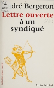 André Bergeron - Lettre ouverte à un syndiqué.