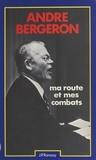 André Bergeron - Ma route et mes combats.