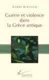 André Bernand - Guerre et violence dans la Grèce antique.