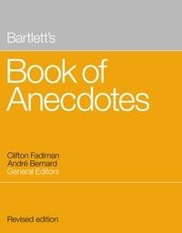 André Bernard et Clifton Fadiman - Bartlett's Book of Anecdotes.
