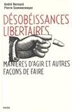 André Bernard et Pierre Sommermeyer - Désobéissances libertaires - Manières d'agir et autres façons de faire suivi de Prendre les armes ?.