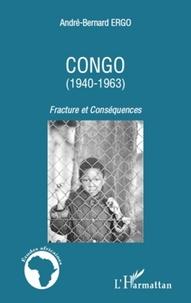 André-Bernard Ergo - Congo (1940-1963) - Fracture et Conséquences.