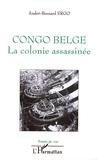 André-Bernard Ergo - Congo belge - La colonie assassinée.