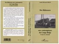 André-Bernard Ergo - Des bâtisseurs aux contempteurs du Congo Belge - L'odyssée coloniale.