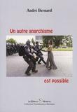 André Bernard - Un autre anarchisme est possible.