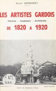 André Bernardy - Les artistes gardois - Peintres, sculpteurs, architectes, de 1820 à 1920.