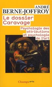 André Berne-Joffroy - Le dossier Caravage - Psychologie des attributions et psychologie de l'art.