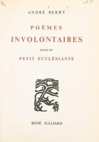 André Berry et Suzanne Tourte - Poèmes involontaires - Recueil complet, suivis du Petit ecclésiaste.
