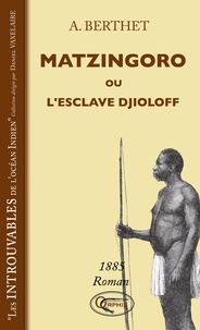 André Berthet - Matzingoro ou L'esclave Djioloff.