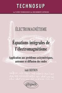 Deedr.fr Electromagnétisme - Equations intégrales de l'électromagnétisme - Application aux problèmes axisymétriques, antennes et diffusion des ondes Image