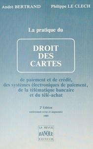 André Bertrand et Philippe Le Clech - La Pratique du droit des cartes de paiement et de crédit, des systèmes électroniques de paiement et de la télématique bancaire.