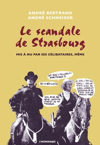 André Bertrand et André Schneider - Le scandale de Strasbourg mis a nu par ses célibataires, même.