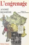 André Bessière et Jacques Chaban-Delmas - L'engrenage.
