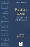 André Bessière - Revivre après - L'impossible oubli de la déportation.