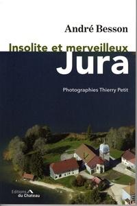 André Besson - Insolite et merveilleux Jura.