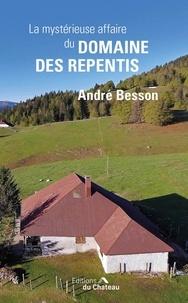André Besson - La mystérieuse affaire du domaine des repentis.