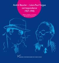 André Beucler et Léon-Paul Fargue - Andre Beucler - Léon-Paul Fargue - Correspondance 1927-1945.