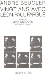 André Beucler - Vingt ans avec Léon-Paul Fargue.