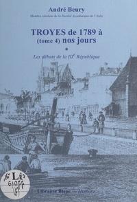 André Beury et  Collectif - Troyes, de 1789 à nos jours (4). Les débuts de la IIIe République.