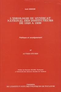 André Bianconi - L'idéologie du syndicat national des instituteurs de 1920 à 1939 - Politique et enseignement et autres études.