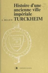 André Billich - Histoire d'une ancienne ville impériale Turckheim.