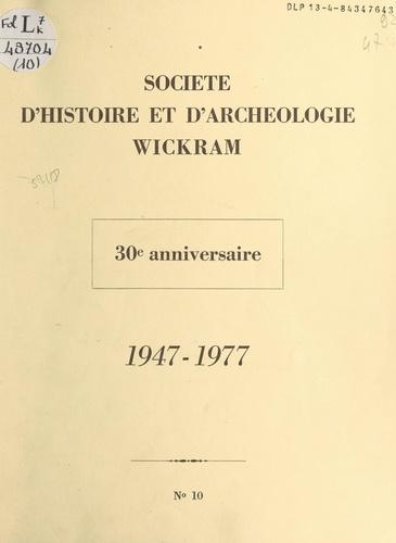 Société d'Histoire et d'Archéologie Wickram. 30e anniversaire, 1947-1977