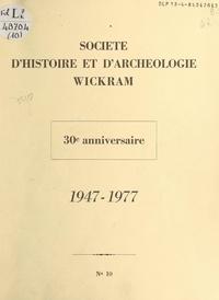 André Billich et A. Edel - Société d'Histoire et d'Archéologie Wickram - 30e anniversaire, 1947-1977.