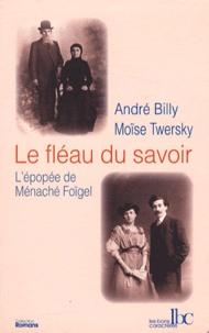 André Billy et Moïse Twersky - Le fléau du savoir - L'épopée de Ménaché Foïgel.