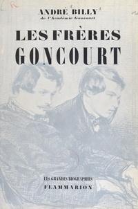 André Billy - Les frères Goncourt - La vie littéraire à Paris pendant la seconde moitié du XIXe siècle.
