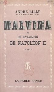André Billy - Malvina - Ou Le bataillon de Napoléon II.