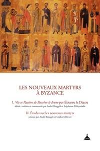 André Binggeli et Stéphanos Efthymiadis - Les nouveaux martyrs à Byzance - Vie et passion de Bacchos le Jeune par Etienne le Diacre ; Etudes sur les nouveaux martyrs.