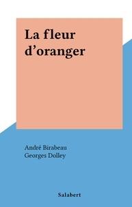 André Birabeau et Georges Dolley - La fleur d'oranger.