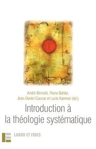 André Birmelé et Pierre Bühler - Introduction à la théologie systématique.