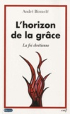 André Birmelé - L'horizon de la grâce - La foi chrétienne.