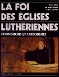 André Birmelé et Marc Lienhard - La foi des églises luthériennes - Confessions et cathéchismes.