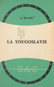 André Blanc et André Cholley - La Yougoslavie.