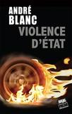 André Blanc - Violence d'Etat.